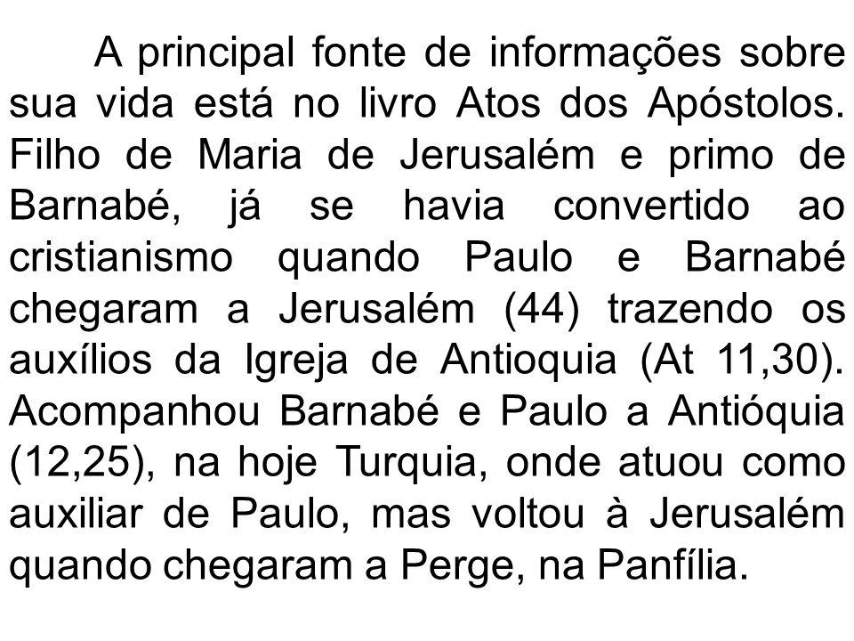 A principal fonte de informações sobre sua vida está no livro Atos dos Apóstolos. Filho de Maria de Jerusalém e primo de Barnabé, já se havia converti
