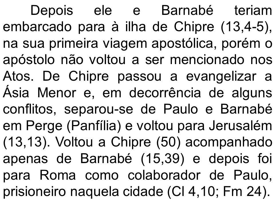 Depois ele e Barnabé teriam embarcado para à ilha de Chipre (13,4-5), na sua primeira viagem apostólica, porém o apóstolo não voltou a ser mencionado