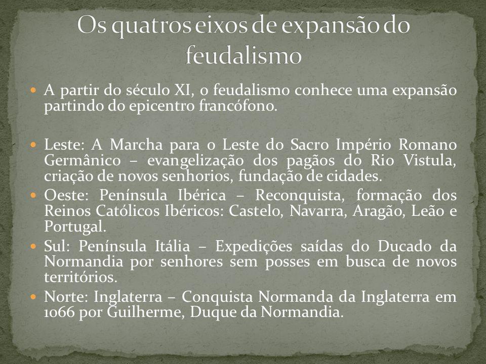 A partir do século XI, o feudalismo conhece uma expansão partindo do epicentro francófono. Leste: A Marcha para o Leste do Sacro Império Romano Germân