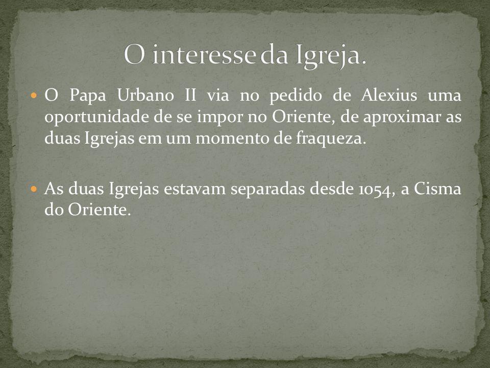 O Papa Urbano II via no pedido de Alexius uma oportunidade de se impor no Oriente, de aproximar as duas Igrejas em um momento de fraqueza. As duas Igr