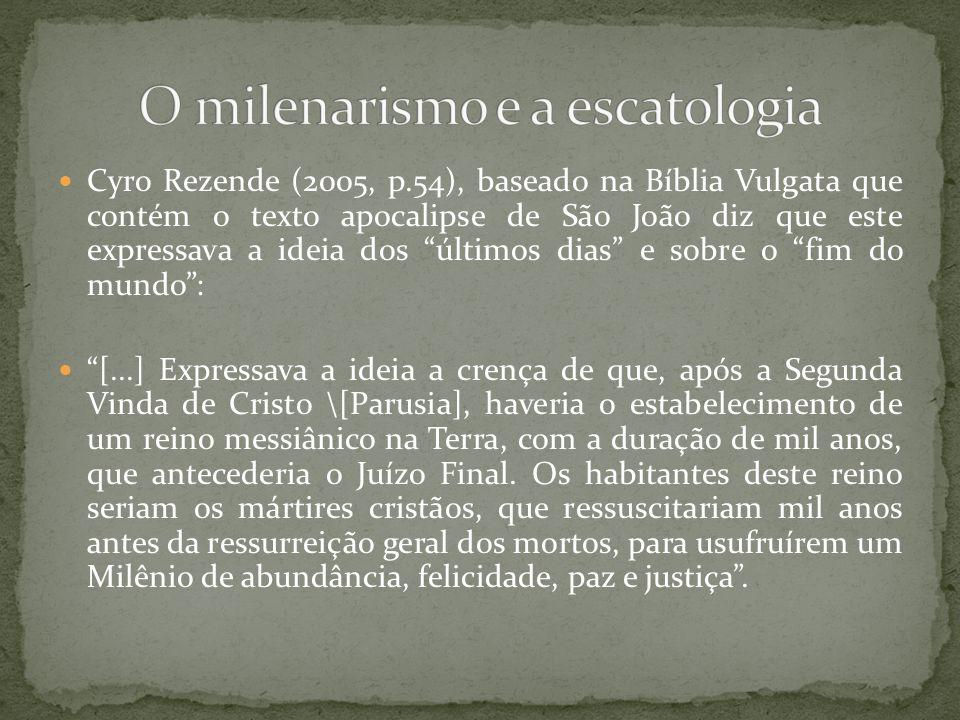 """Cyro Rezende (2005, p.54), baseado na Bíblia Vulgata que contém o texto apocalipse de São João diz que este expressava a ideia dos """"últimos dias"""" e so"""