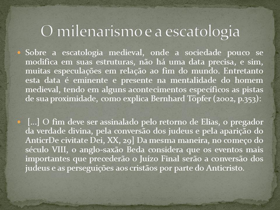 Sobre a escatologia medieval, onde a sociedade pouco se modifica em suas estruturas, não há uma data precisa, e sim, muitas especulações em relação ao