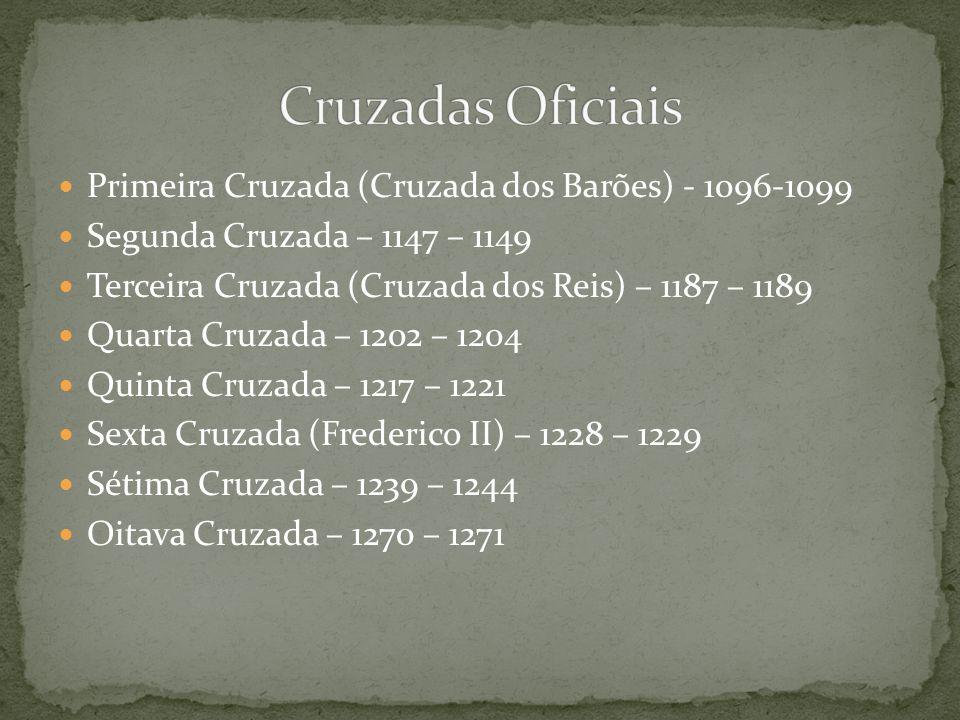 Primeira Cruzada (Cruzada dos Barões) - 1096-1099 Segunda Cruzada – 1147 – 1149 Terceira Cruzada (Cruzada dos Reis) – 1187 – 1189 Quarta Cruzada – 120