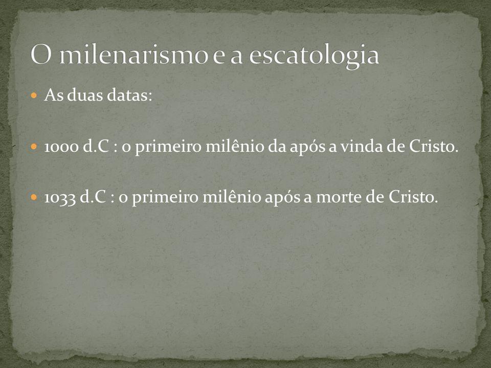 As duas datas: 1000 d.C : o primeiro milênio da após a vinda de Cristo. 1033 d.C : o primeiro milênio após a morte de Cristo.