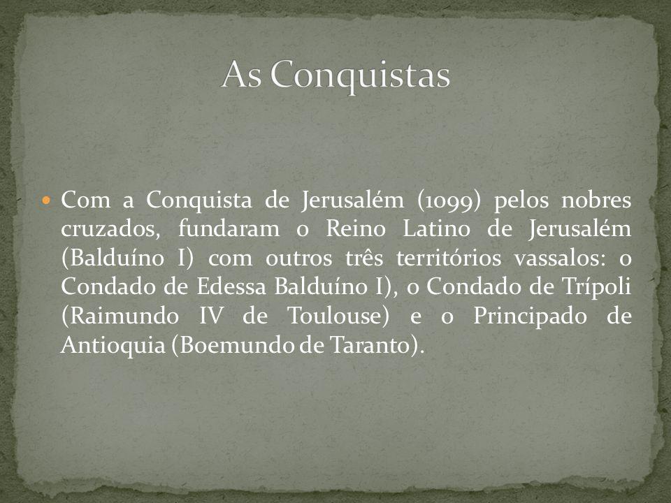 Com a Conquista de Jerusalém (1099) pelos nobres cruzados, fundaram o Reino Latino de Jerusalém (Balduíno I) com outros três territórios vassalos: o C