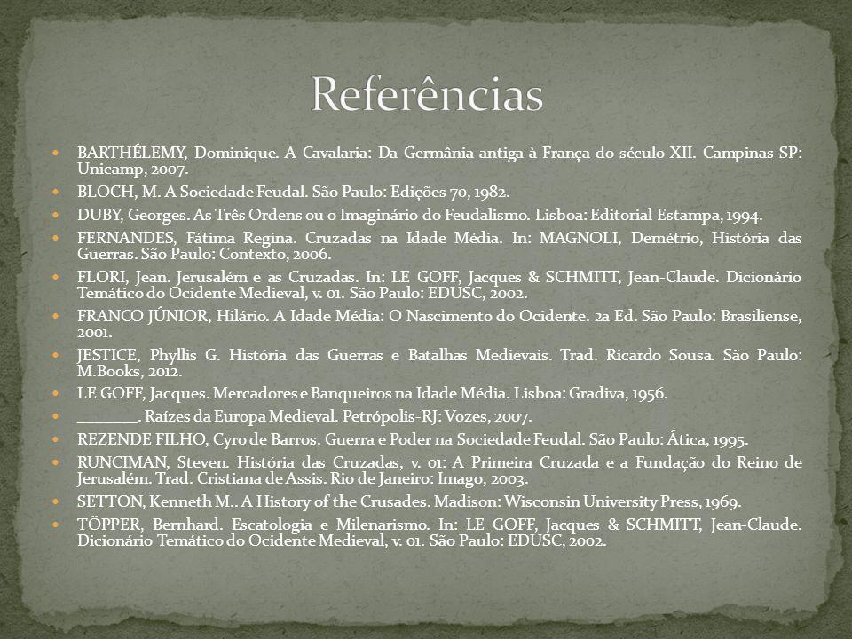 BARTHÉLEMY, Dominique. A Cavalaria: Da Germânia antiga à França do século XII. Campinas-SP: Unicamp, 2007. BLOCH, M. A Sociedade Feudal. São Paulo: Ed