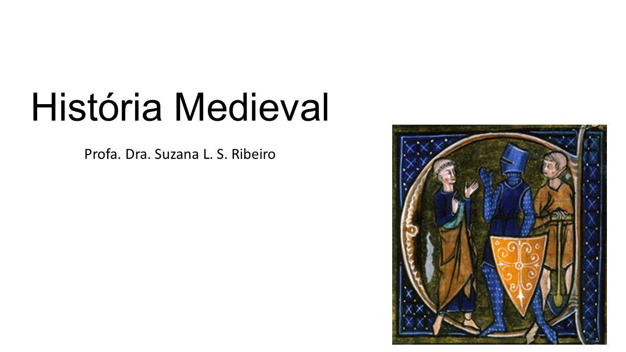 História Medieval Profa. Dra. Suzana L. S. Ribeiro