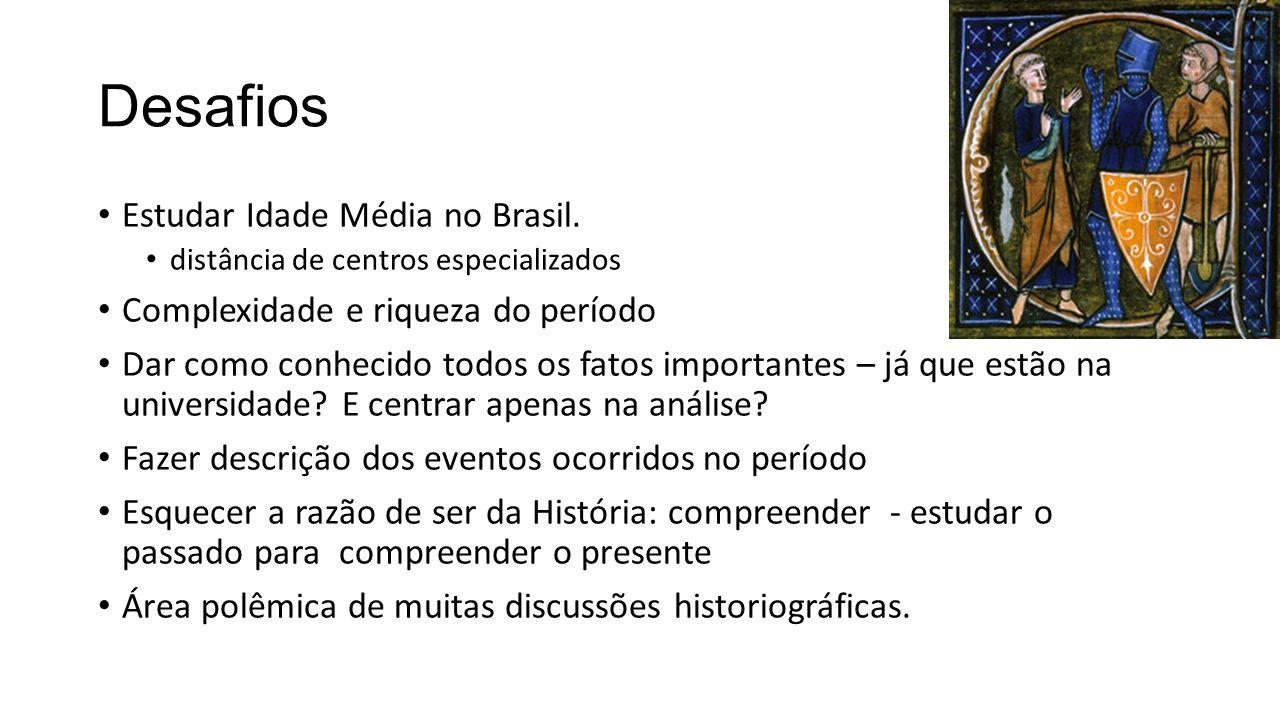 Desafios Estudar Idade Média no Brasil. distância de centros especializados Complexidade e riqueza do período Dar como conhecido todos os fatos import