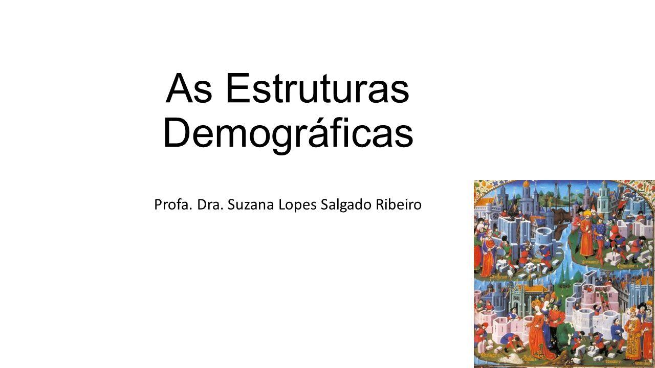As Estruturas Demográficas Profa. Dra. Suzana Lopes Salgado Ribeiro