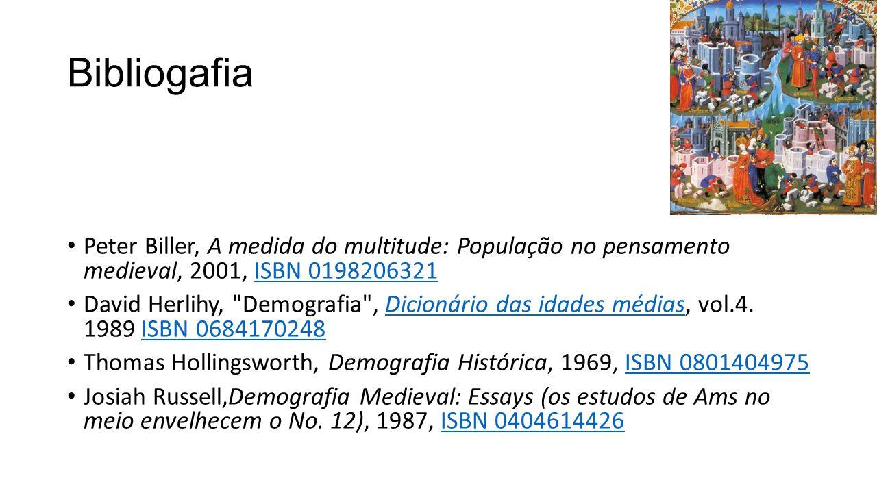 Bibliogafia Peter Biller, A medida do multitude: População no pensamento medieval, 2001, ISBN 0198206321ISBN 0198206321 David Herlihy,