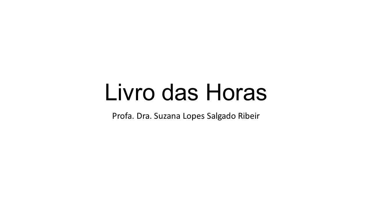 Livro das Horas Profa. Dra. Suzana Lopes Salgado Ribeir