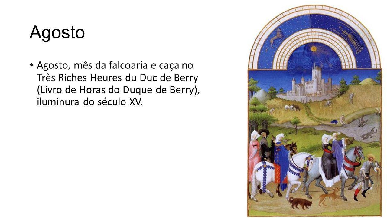 Agosto Agosto, mês da falcoaria e caça no Très Riches Heures du Duc de Berry (Livro de Horas do Duque de Berry), iluminura do século XV.