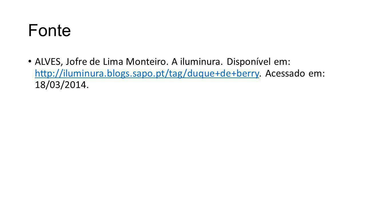 Fonte ALVES, Jofre de Lima Monteiro. A iluminura. Disponível em: http://iluminura.blogs.sapo.pt/tag/duque+de+berry. Acessado em: 18/03/2014. http://il