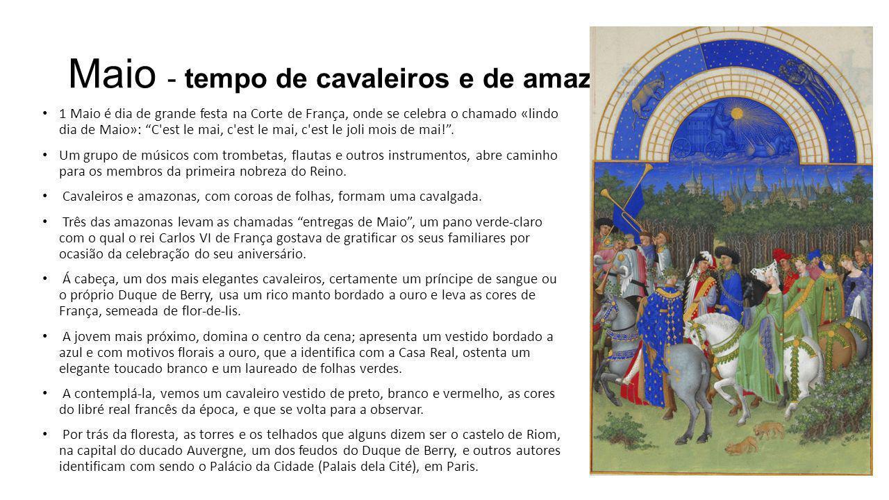 """Maio - tempo de cavaleiros e de amazonas 1 Maio é dia de grande festa na Corte de França, onde se celebra o chamado «lindo dia de Maio»: """"C'est le mai"""