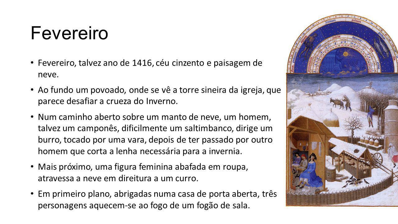 Fevereiro Fevereiro, talvez ano de 1416, céu cinzento e paisagem de neve. Ao fundo um povoado, onde se vê a torre sineira da igreja, que parece desafi