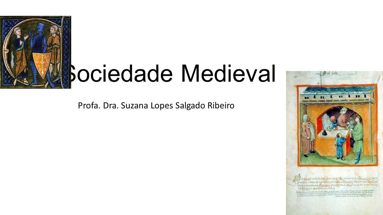 Sociedade Medieval Profa. Dra. Suzana Lopes Salgado Ribeiro