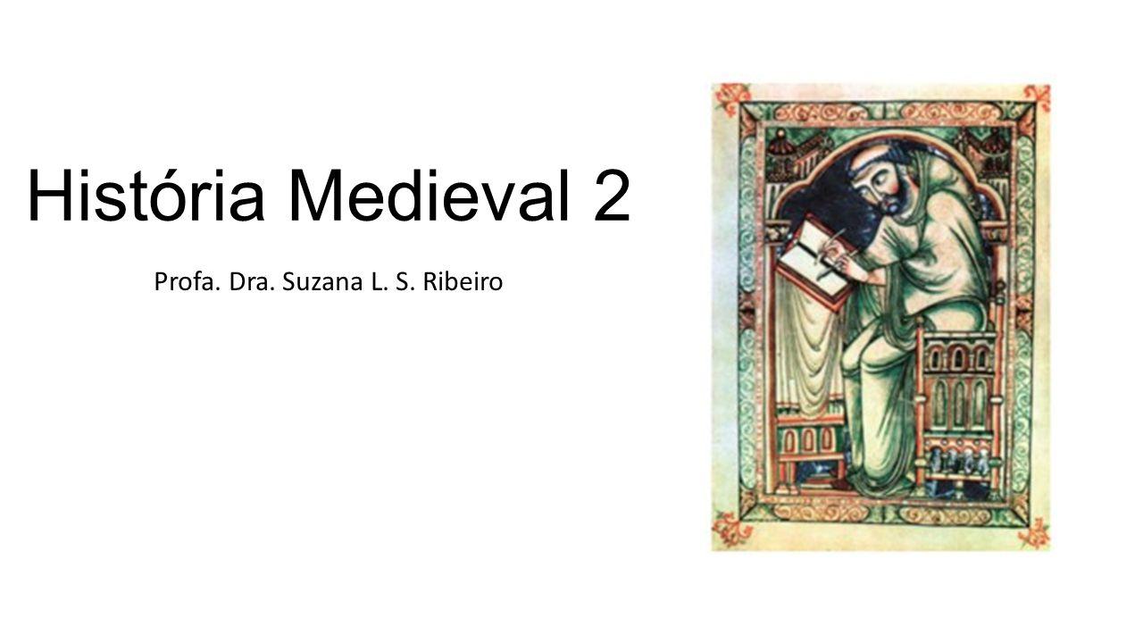 História Medieval 2 Profa. Dra. Suzana L. S. Ribeiro