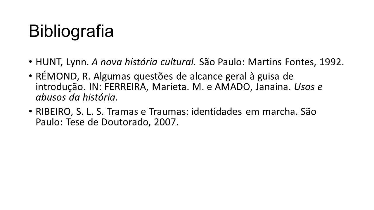 Bibliografia HUNT, Lynn. A nova história cultural. São Paulo: Martins Fontes, 1992. RÉMOND, R. Algumas questões de alcance geral à guisa de introdução