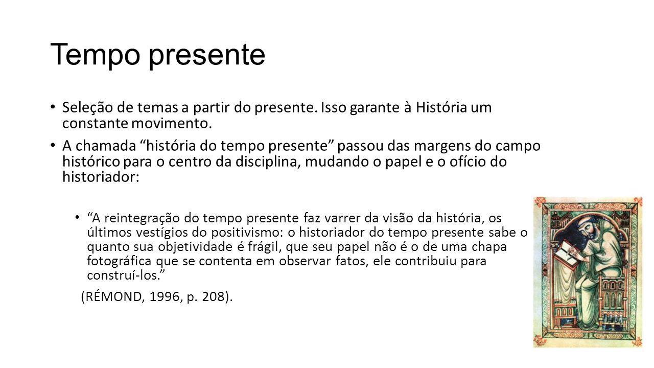 """Tempo presente Seleção de temas a partir do presente. Isso garante à História um constante movimento. A chamada """"história do tempo presente"""" passou da"""