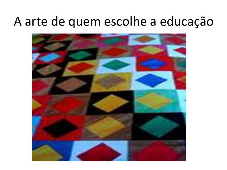 A arte de quem escolhe a educação