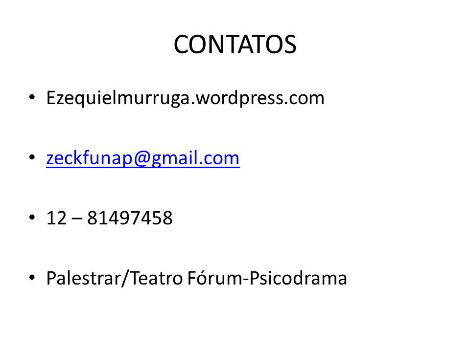 CONTATOS Ezequielmurruga.wordpress.com zeckfunap@gmail.com 12 – 81497458 Palestrar/Teatro Fórum-Psicodrama