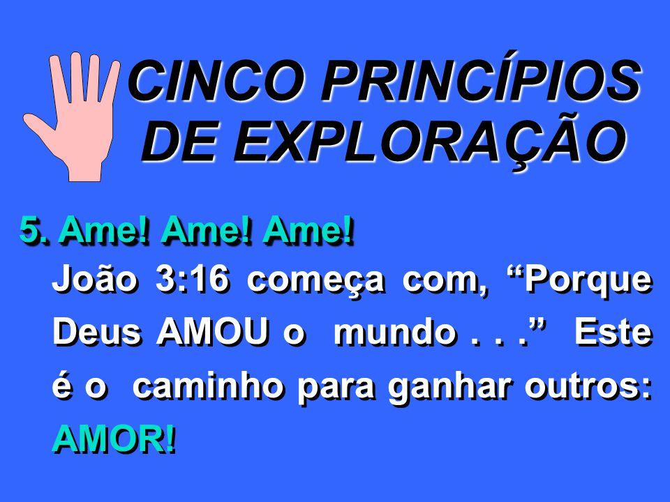 CINCO PRINCÍPIOS DE EXPLORAÇÃO 5.Ame. Ame. Ame.