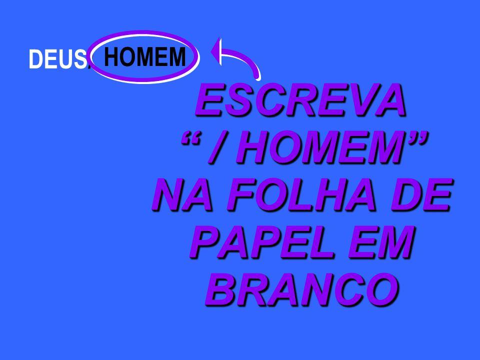 DEUS/ HOMEM ESCREVA / HOMEM NA FOLHA DE PAPEL EM BRANCO