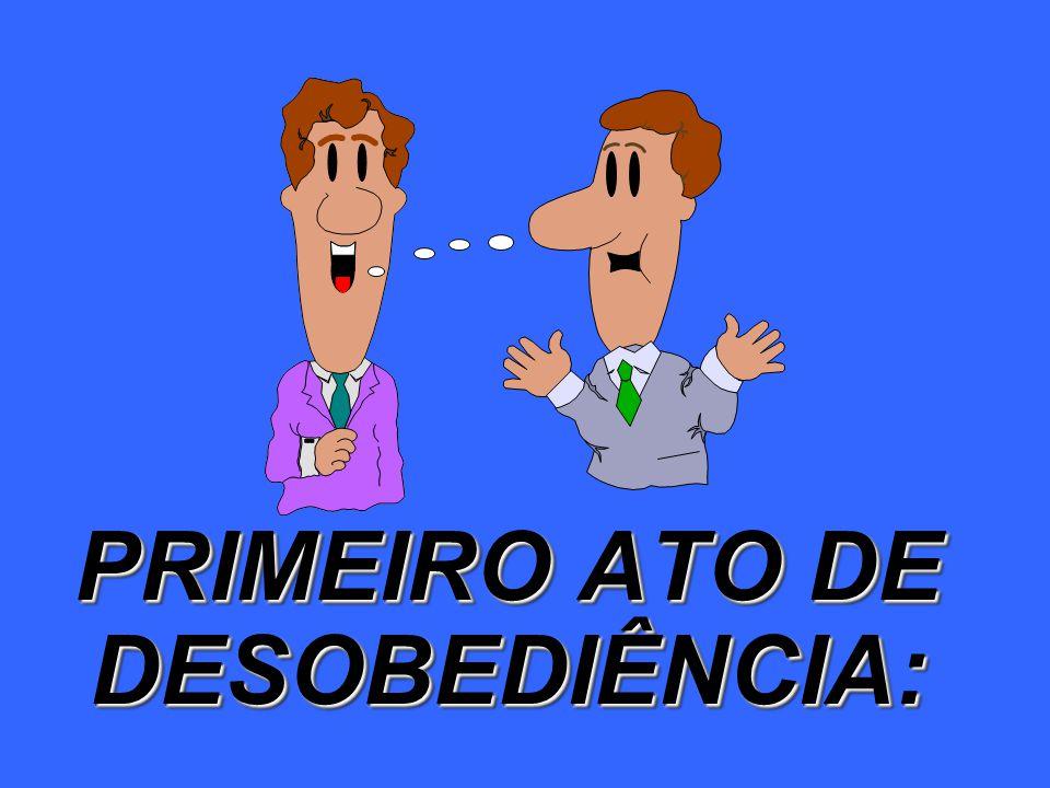 PRIMEIRO ATO DE DESOBEDIÊNCIA:
