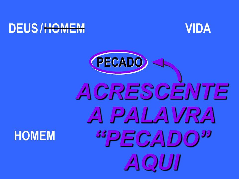 DEUS HOMEM /VIDA PECADO ACRESCENTE A PALAVRA PECADO AQUI