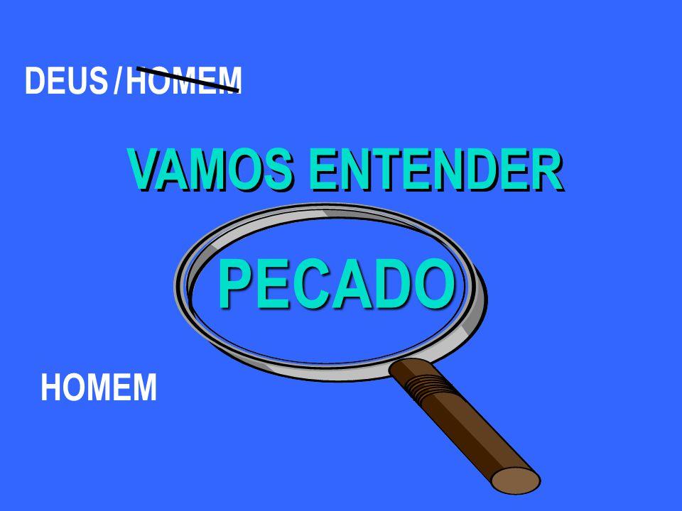 VAMOS ENTENDER PECADO DEUS HOMEM /