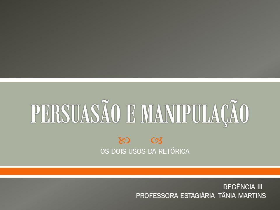  OS DOIS USOS DA RETÓRICA REGÊNCIA III PROFESSORA ESTAGIÁRIA TÂNIA MARTINS