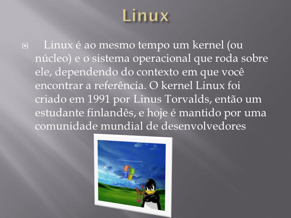  Linux é ao mesmo tempo um kernel (ou núcleo) e o sistema operacional que roda sobre ele, dependendo do contexto em que você encontrar a referência.