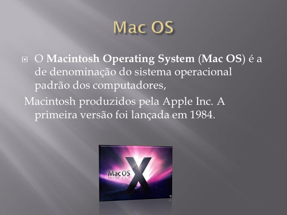  O Macintosh Operating System ( Mac OS ) é a de denominação do sistema operacional padrão dos computadores, Macintosh produzidos pela Apple Inc. A pr
