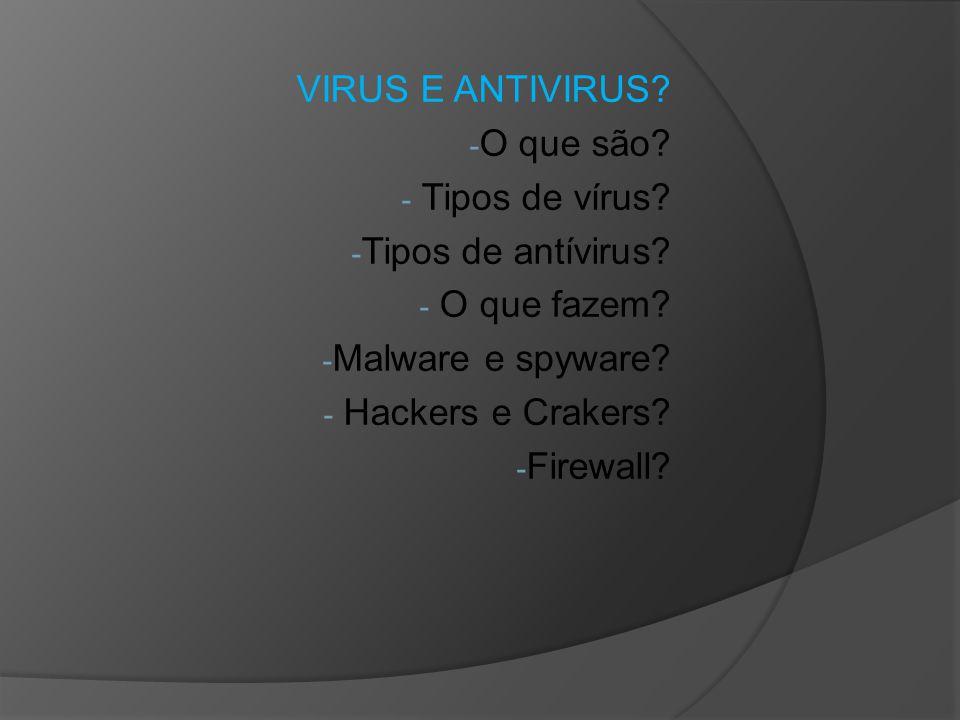 VIRUS E ANTIVIRUS.- O que são. - Tipos de vírus. - Tipos de antívirus.