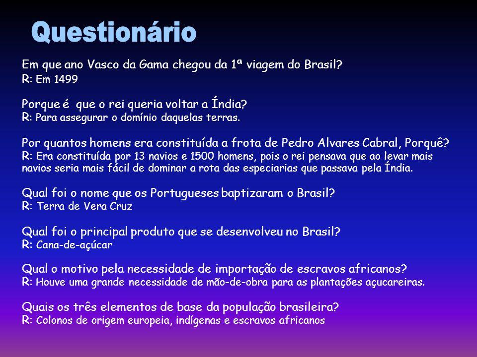 Em que ano Vasco da Gama chegou da 1ª viagem do Brasil? R: Em 1499 Porque é que o rei queria voltar a Índia? R : Para assegurar o domínio daquelas ter