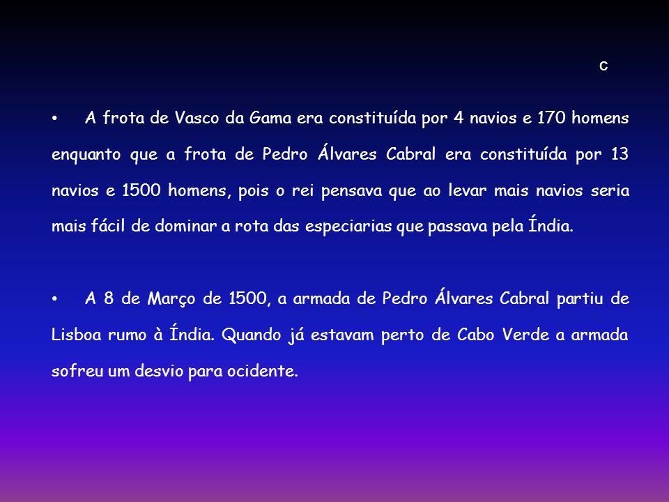 A frota de Vasco da Gama era constituída por 4 navios e 170 homens enquanto que a frota de Pedro Álvares Cabral era constituída por 13 navios e 1500 h