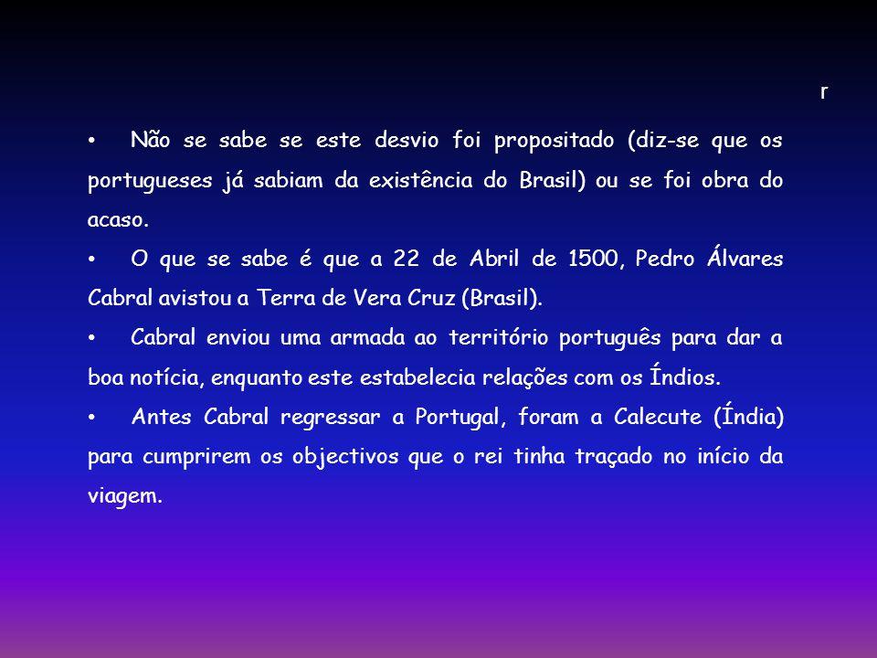 Não se sabe se este desvio foi propositado (diz-se que os portugueses já sabiam da existência do Brasil) ou se foi obra do acaso. O que se sabe é que