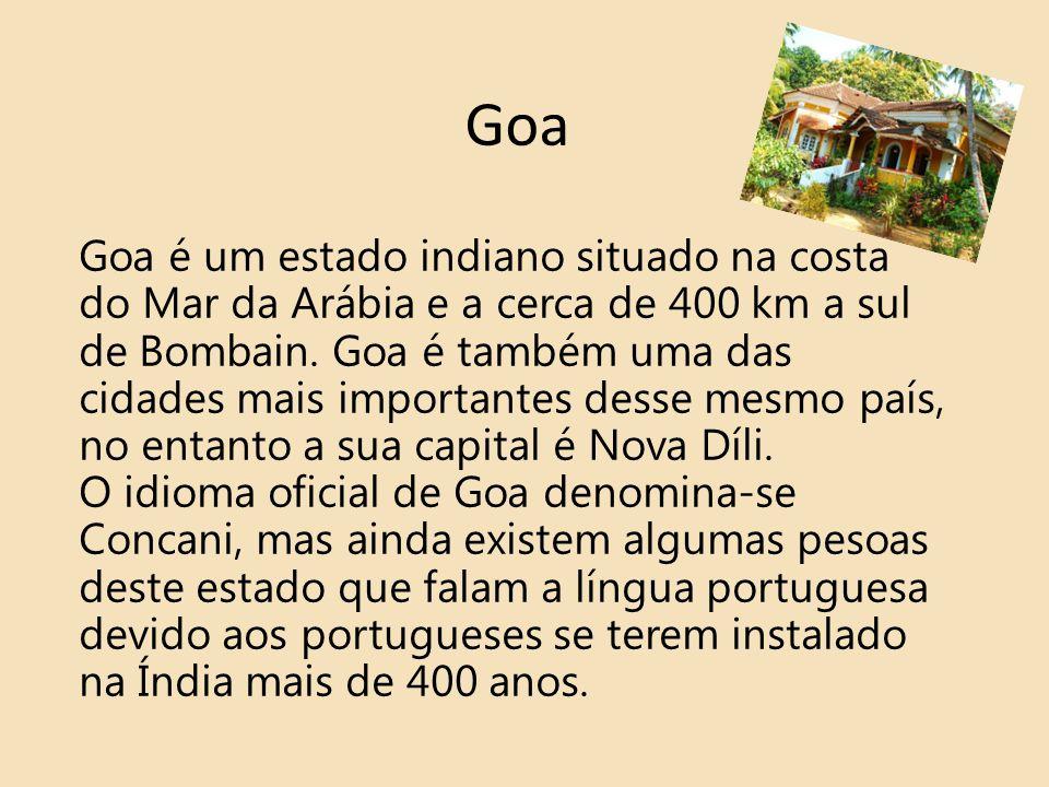 Goa Goa é um estado indiano situado na costa do Mar da Arábia e a cerca de 400 km a sul de Bombain. Goa é também uma das cidades mais importantes dess