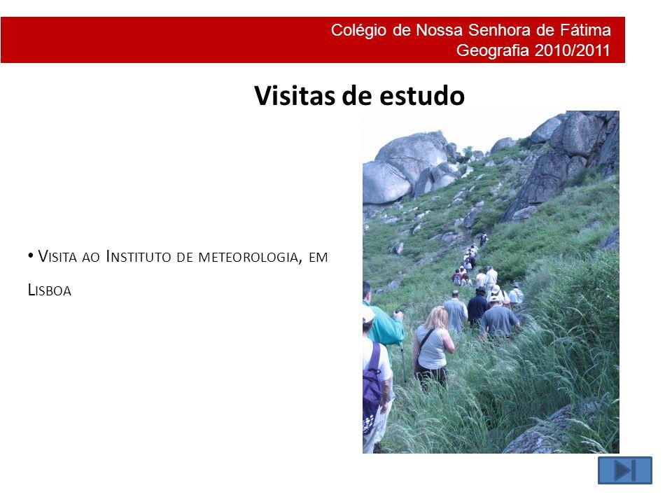 Colégio de Nossa Senhora de Fátima Geografia 2010/2011 Visitas de estudo V ISITA AO I NSTITUTO DE METEOROLOGIA, EM L ISBOA