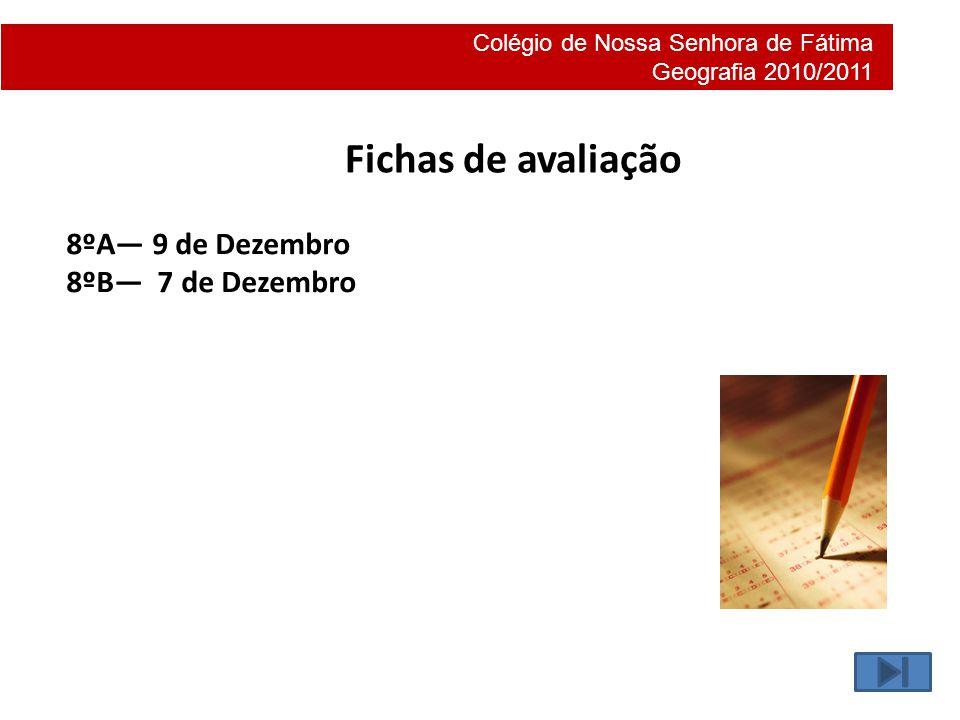 Colégio de Nossa Senhora de Fátima Geografia 2010/2011 Fichas de avaliação 8ºA— 9 de Dezembro 8ºB— 7 de Dezembro