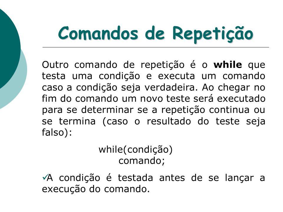 Comandos de Repetição Outro comando de repetição é o while que testa uma condição e executa um comando caso a condição seja verdadeira.