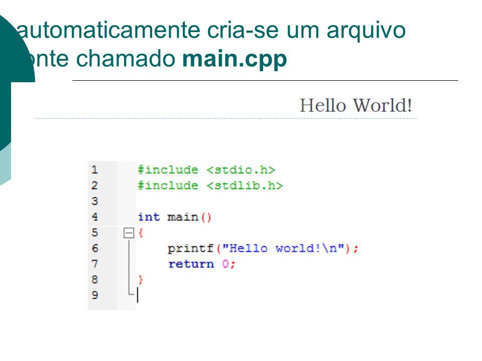 automaticamente cria-se um arquivo fonte chamado main.cpp Laboratório.