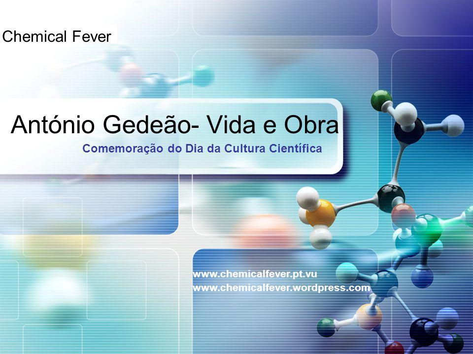 LOGO António Gedeão- Vida e Obra Comemoração do Dia da Cultura Científica Chemical Fever www.chemicalfever.pt.vu www.chemicalfever.wordpress.com