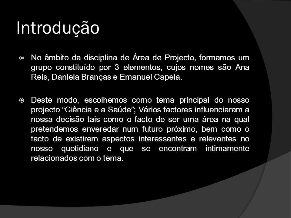 Introdução  No âmbito da disciplina de Área de Projecto, formamos um grupo constituído por 3 elementos, cujos nomes são Ana Reis, Daniela Branças e E