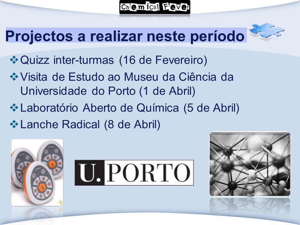LOGO Click to edit Master text styles  Quizz inter-turmas (16 de Fevereiro)  Visita de Estudo ao Museu da Ciência da Universidade do Porto (1 de Abril)  Laboratório Aberto de Química (5 de Abril)  Lanche Radical (8 de Abril) Projectos a realizar neste período