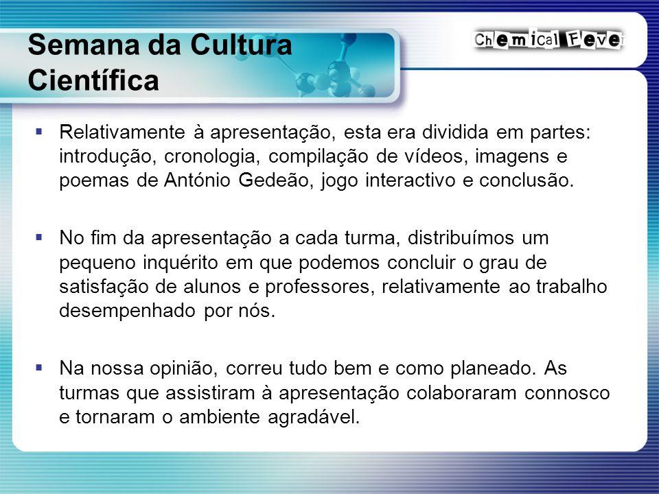 Semana da Cultura Científica  Relativamente à apresentação, esta era dividida em partes: introdução, cronologia, compilação de vídeos, imagens e poemas de António Gedeão, jogo interactivo e conclusão.