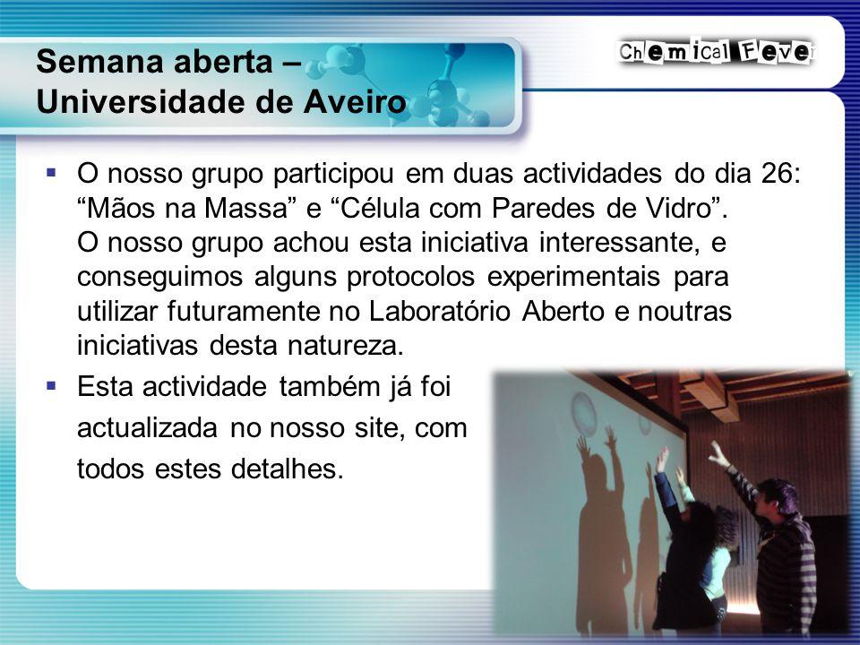 Semana aberta – Universidade de Aveiro  O nosso grupo participou em duas actividades do dia 26: Mãos na Massa e Célula com Paredes de Vidro .