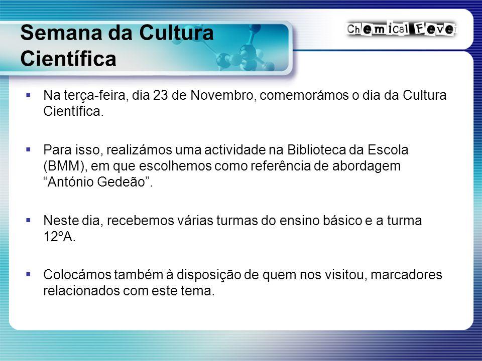 Semana da Cultura Científica  Na terça-feira, dia 23 de Novembro, comemorámos o dia da Cultura Científica.