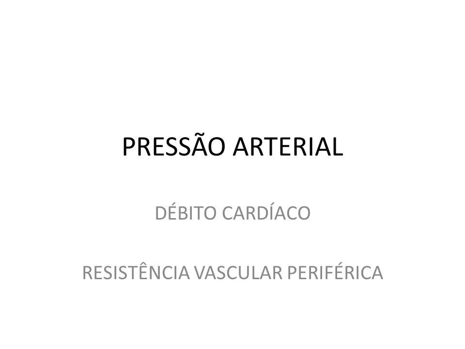 PRESSÃO ARTERIAL DÉBITO CARDÍACO RESISTÊNCIA VASCULAR PERIFÉRICA