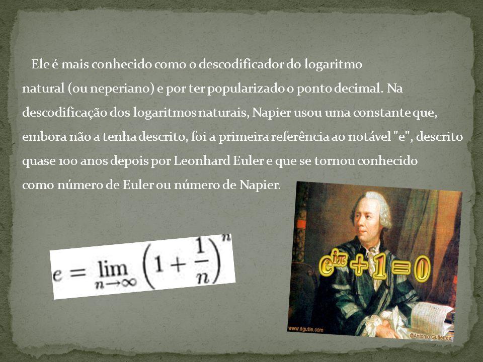 Ele é mais conhecido como o descodificador do logaritmo natural (ou neperiano) e por ter popularizado o ponto decimal.